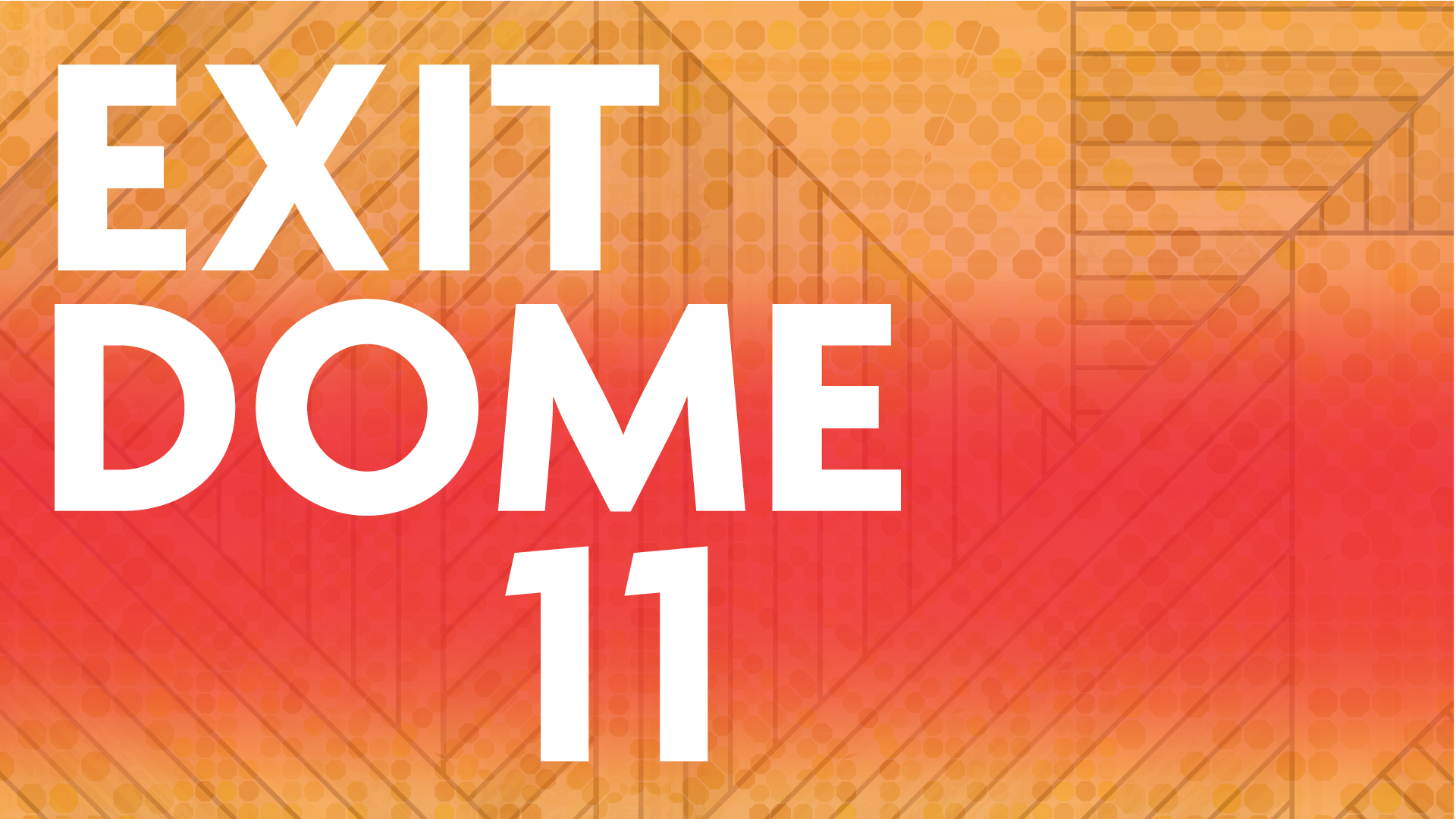 EXIT Dome 11