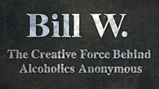 Bill W.: The Creative Force Behind Alcoholics Anonymous