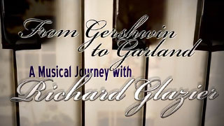 From Gershwin to Garland: A Musical Journey with Richard Glazier