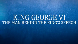 "King George VI: The Man Behind ""The King's Speech"""