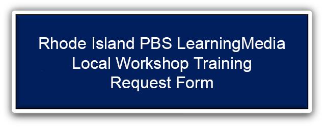 Rhode Island PBS LearningMedia Training Request Form