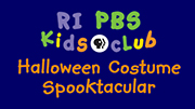 Rhode Island PBS Kids Club - Halloween Costume Spooktacular