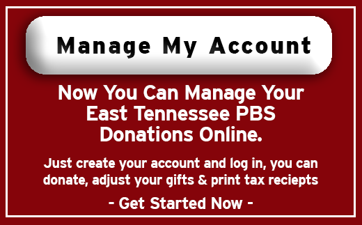 Now you can manage your donations to East Tennessee PBS online - it's easy, click here.