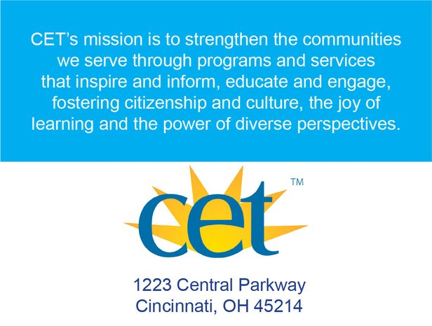 CET's mission is to strengthen the communities we serve through programs and services that inspire and inform, educate and engage, fostering citizenship and culture, the joy of learning and the power of diverse perspectives.