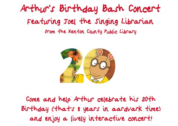 Featuring Joel the Singing Librarian from the Kenton County Public Library; Come and help Arthur celebrate his 20th Birthday (that's 8 Years in aardvark time) and enjoy a lively interactive concert!