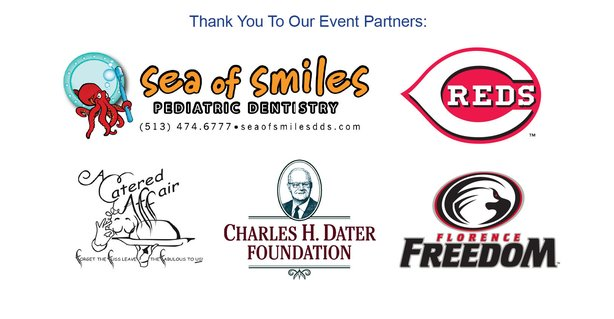 Thank you to our event partners: Sea of Smiles Pediatric Dentistry; Cincinnati Reds; A Catered Affair; Charles H. Dater Foundation; Florence Freedom