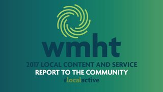 "WMHT logo with the text ""WMHT 2017 Local Content and Service Report to the Community #localactive"" in blue, white, and green text on a blue and green gradient."