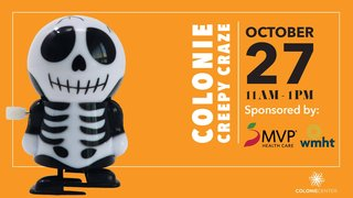 A skeleton wind up toy is against an orange background with event inmormation to the right> The Colonie Creepy Craze is on October 27 from 11am - 1pm at Colonie Center. Sponsored by MVP Health.