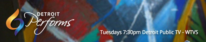 Detroit Performs - Tuesdays at 7:30pm ET on WTVS Detroit Public TV