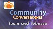 Community Conversations | Teens & Tobacco