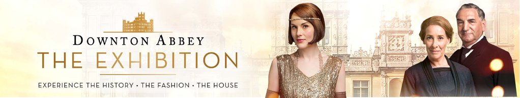 Downton Abbey: The Exhibition - Boston
