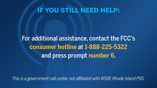 Still need help? For additional assistance, contact the FCC's consumer hotline at 1-888-225-5322 and press prompt number 6.