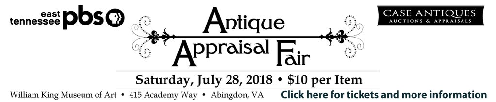 East Tennessee PBS presents the Antique & Appraisal Fair, July 28 William King Museum of Art, Abingdon, VA